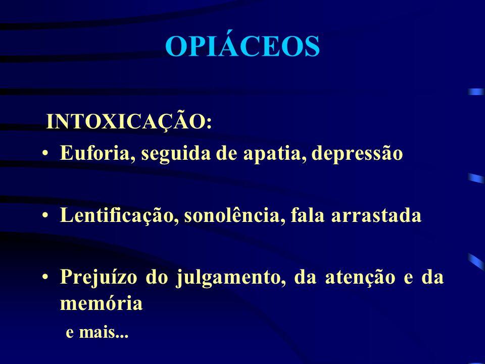 OPIÁCEOS Euforia, seguida de apatia, depressão