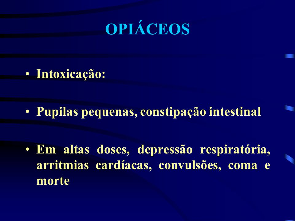 OPIÁCEOS Intoxicação: Pupilas pequenas, constipação intestinal