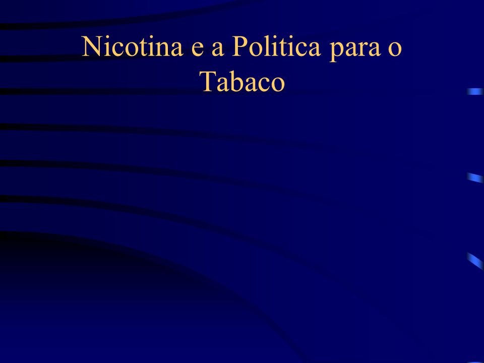 Nicotina e a Politica para o Tabaco