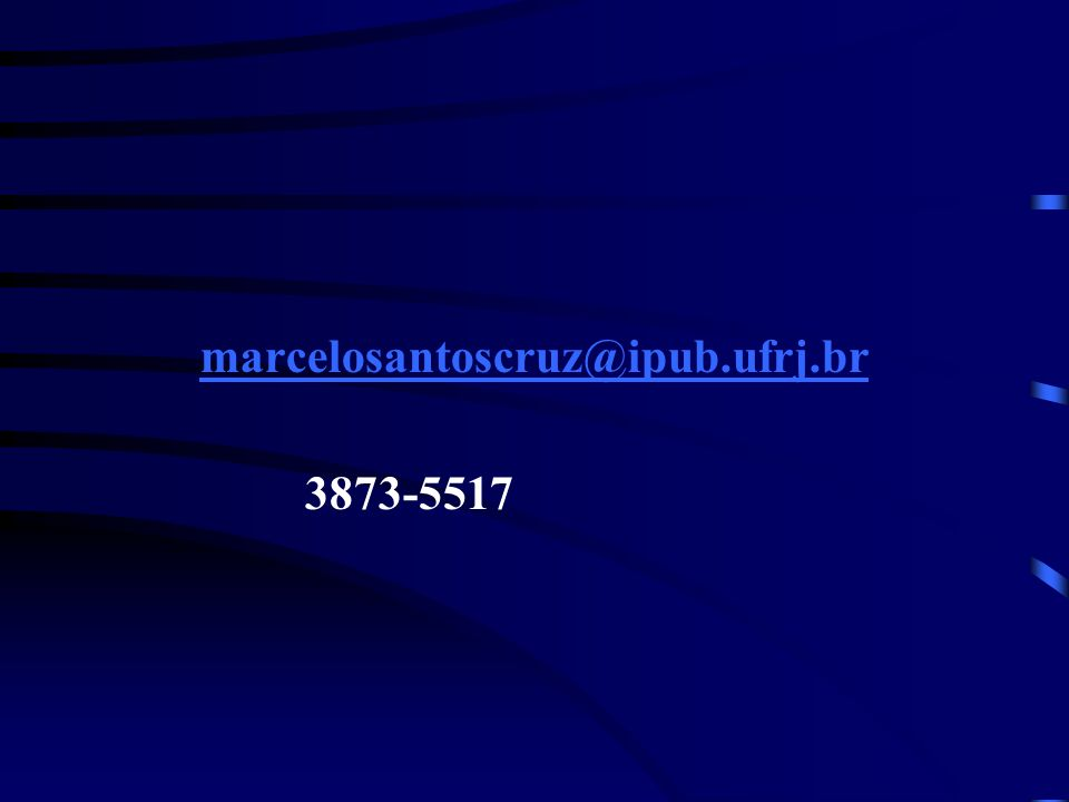 marcelosantoscruz@ipub.ufrj.br 3873-5517