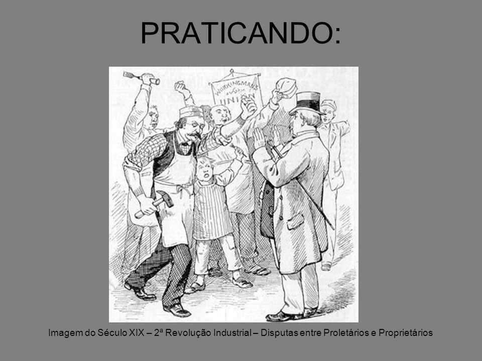 PRATICANDO: Imagem do Século XIX – 2ª Revolução Industrial – Disputas entre Proletários e Proprietários.