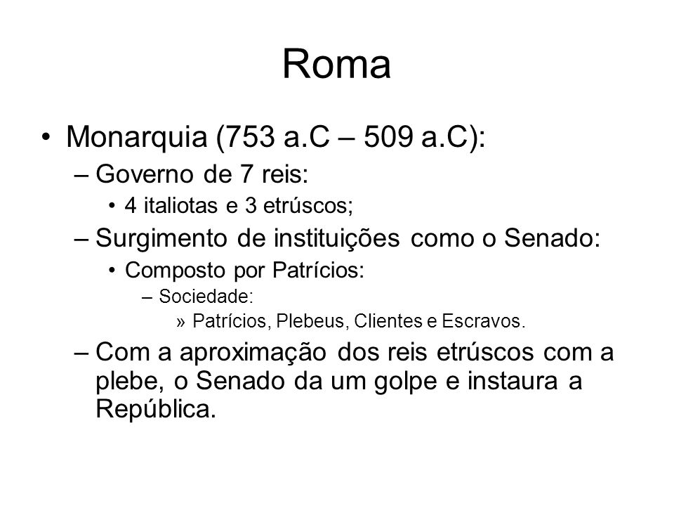 Roma Monarquia (753 a.C – 509 a.C): Governo de 7 reis: