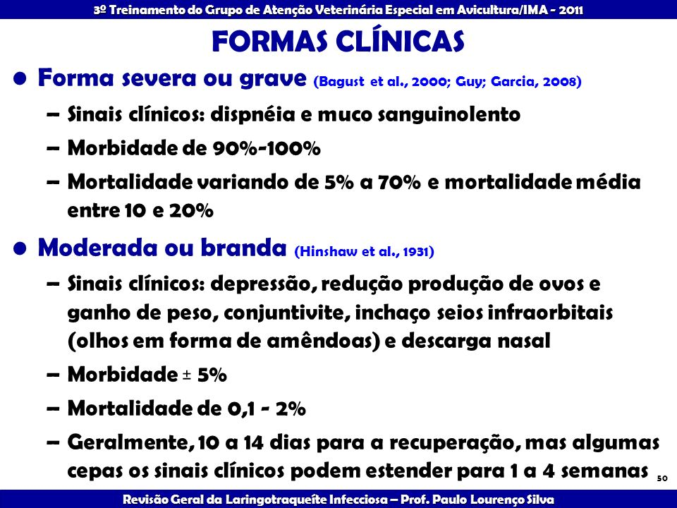 FORMAS CLÍNICASForma severa ou grave (Bagust et al., 2000; Guy; Garcia, 2008) Sinais clínicos: dispnéia e muco sanguinolento.