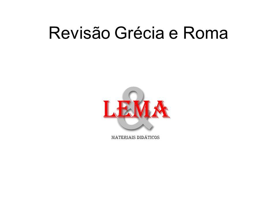Revisão Grécia e Roma & LeMA MATERIAIS DIDÁTICOS