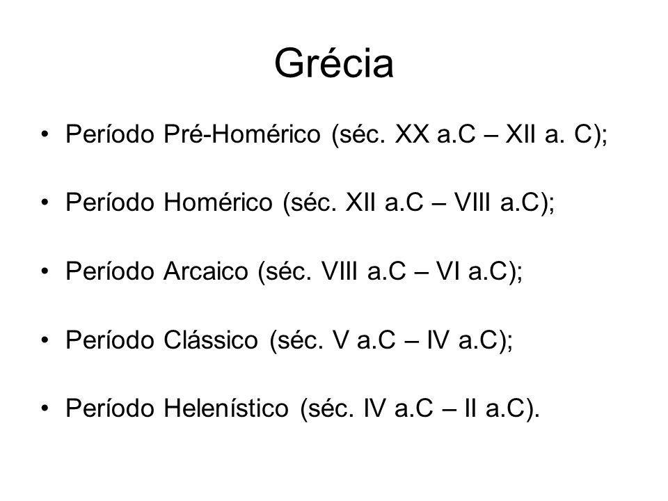 Grécia Período Pré-Homérico (séc. XX a.C – XII a. C);