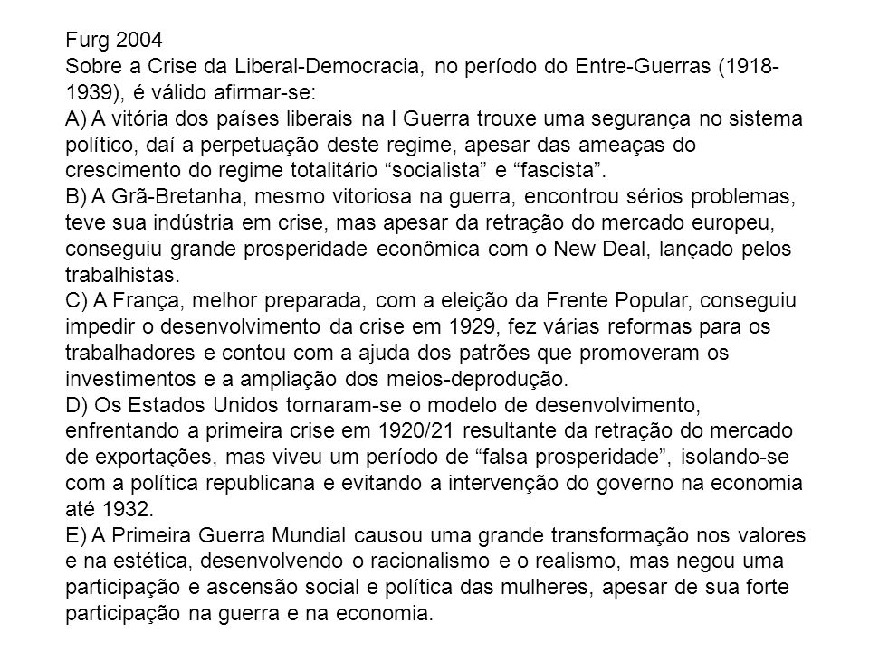 Furg 2004Sobre a Crise da Liberal-Democracia, no período do Entre-Guerras (1918-1939), é válido afirmar-se: