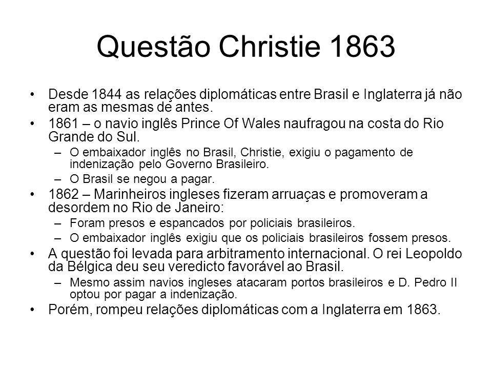 Questão Christie 1863 Desde 1844 as relações diplomáticas entre Brasil e Inglaterra já não eram as mesmas de antes.