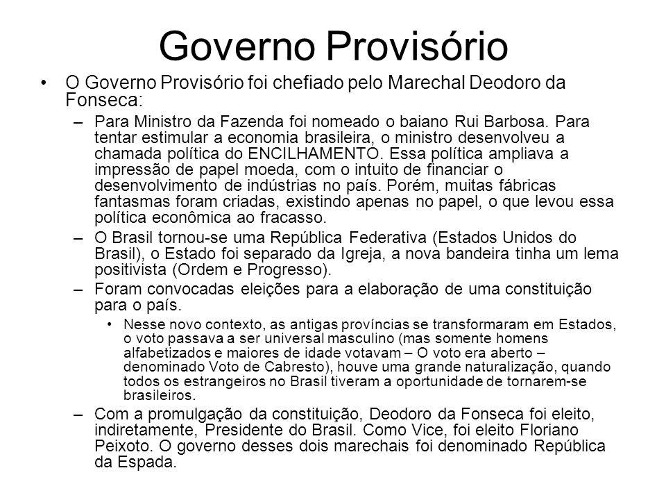 Governo Provisório O Governo Provisório foi chefiado pelo Marechal Deodoro da Fonseca: