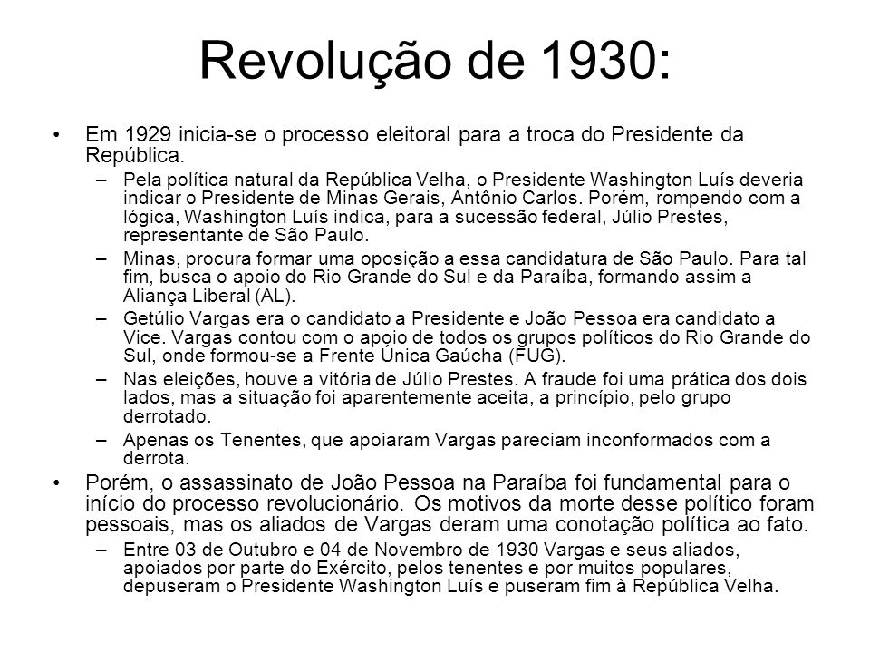 Revolução de 1930:Em 1929 inicia-se o processo eleitoral para a troca do Presidente da República.