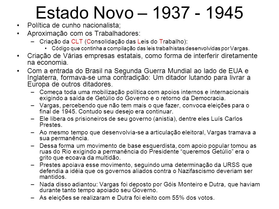 Estado Novo – 1937 - 1945 Política de cunho nacionalista;