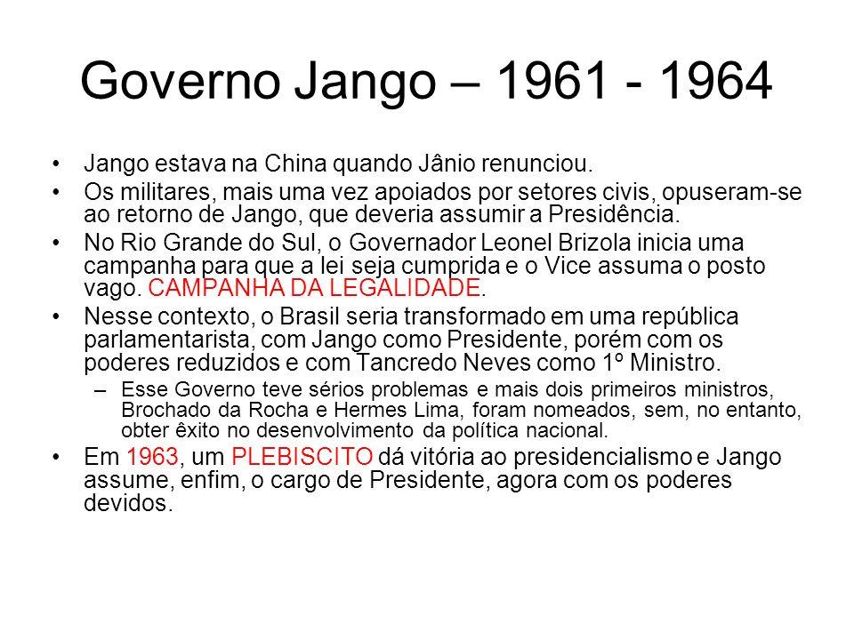 Governo Jango – 1961 - 1964 Jango estava na China quando Jânio renunciou.