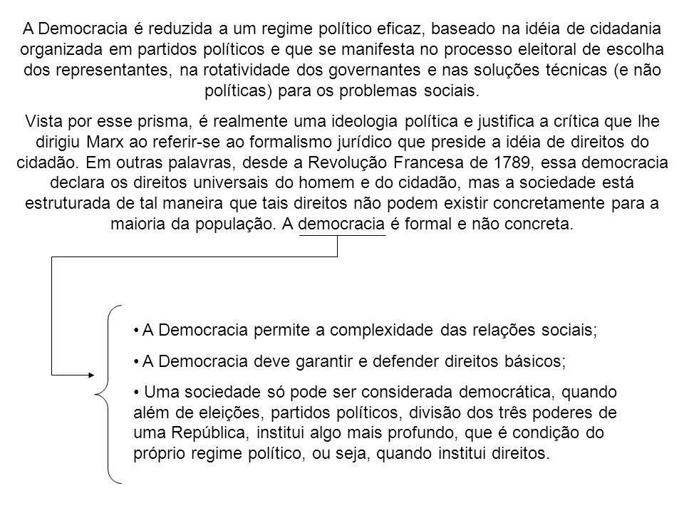 A Democracia é reduzida a um regime político eficaz, baseado na idéia de cidadania organizada em partidos políticos e que se manifesta no processo eleitoral de escolha dos representantes, na rotatividade dos governantes e nas soluções técnicas (e não políticas) para os problemas sociais.