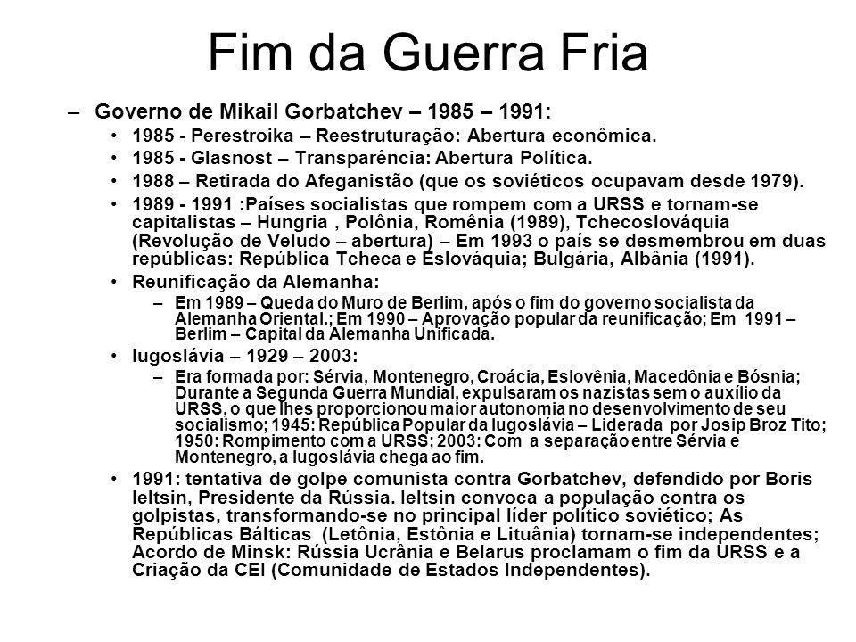 Fim da Guerra Fria Governo de Mikail Gorbatchev – 1985 – 1991: