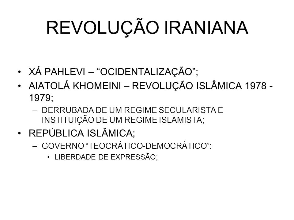 REVOLUÇÃO IRANIANA XÁ PAHLEVI – OCIDENTALIZAÇÃO ;