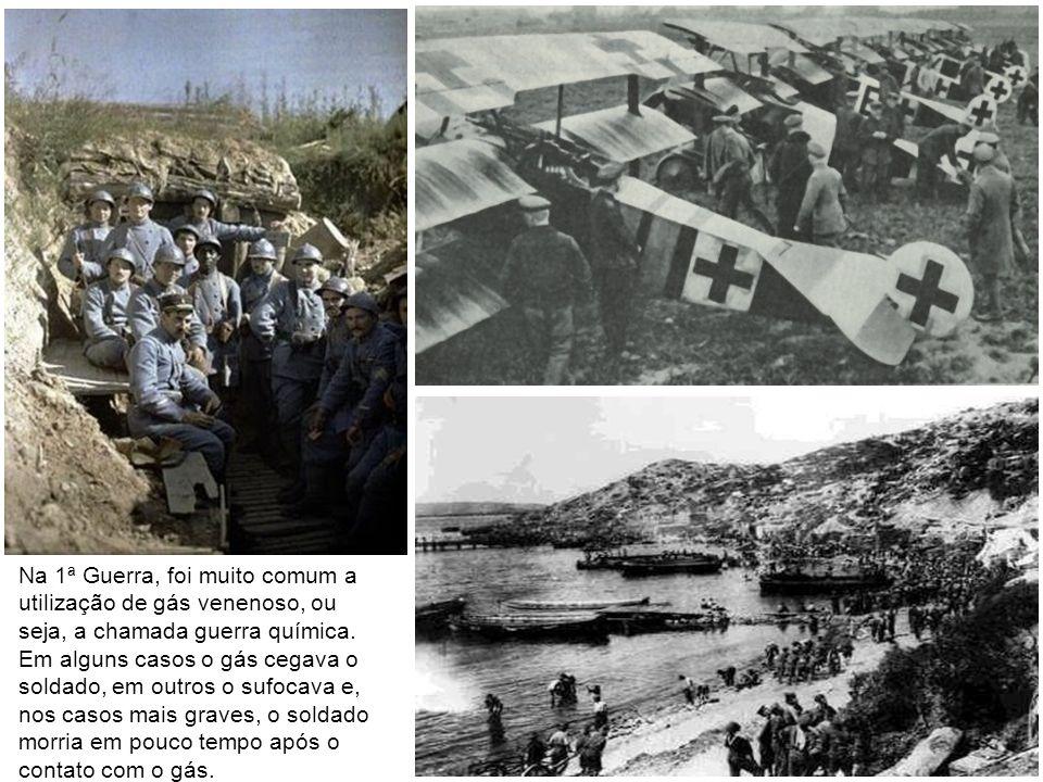 Na 1ª Guerra, foi muito comum a utilização de gás venenoso, ou seja, a chamada guerra química.