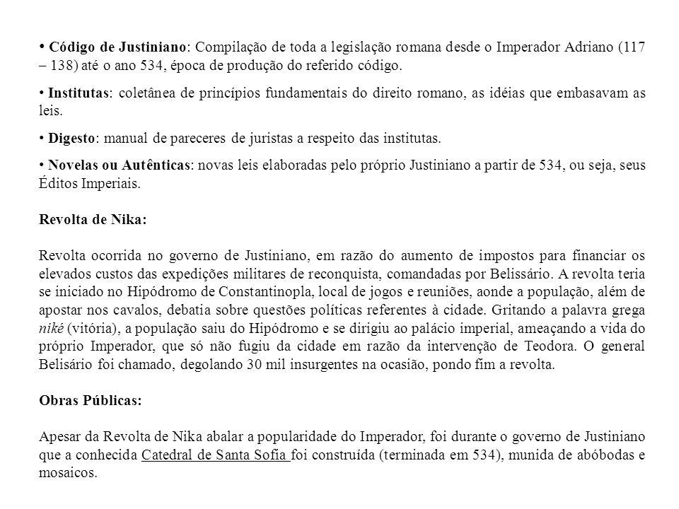 Código de Justiniano: Compilação de toda a legislação romana desde o Imperador Adriano (117 – 138) até o ano 534, época de produção do referido código.