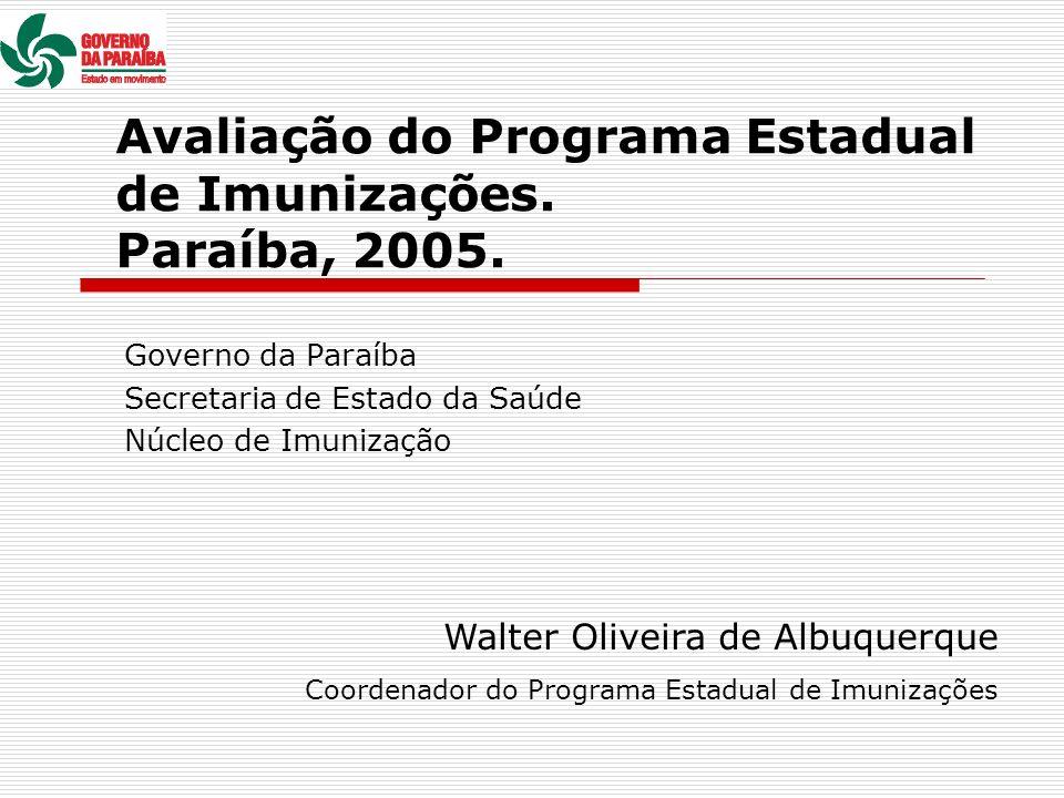 Avaliação do Programa Estadual de Imunizações. Paraíba, 2005.