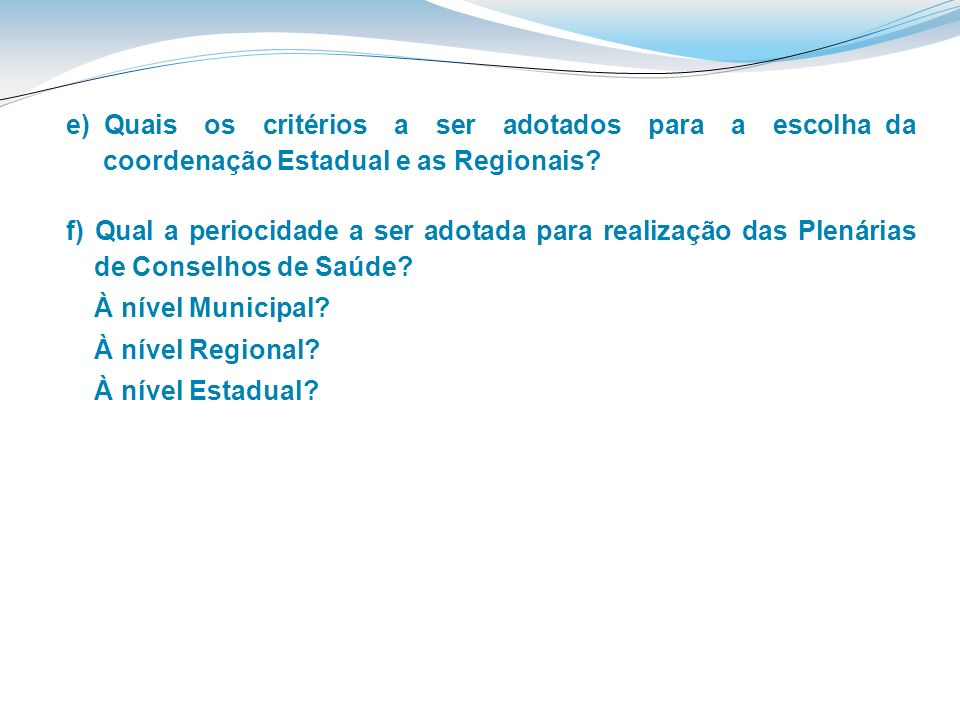 e) Quais os critérios a ser adotados para a escolha da coordenação Estadual e as Regionais