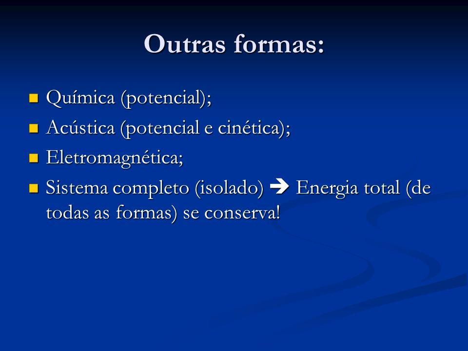 Outras formas: Química (potencial); Acústica (potencial e cinética);