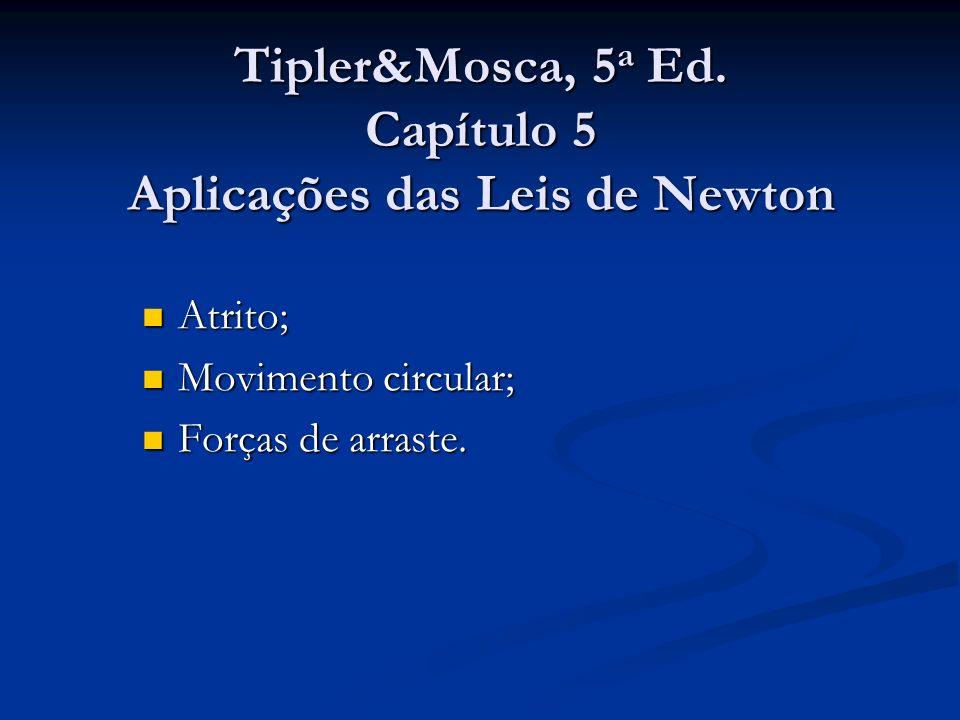 Tipler&Mosca, 5a Ed. Capítulo 5 Aplicações das Leis de Newton