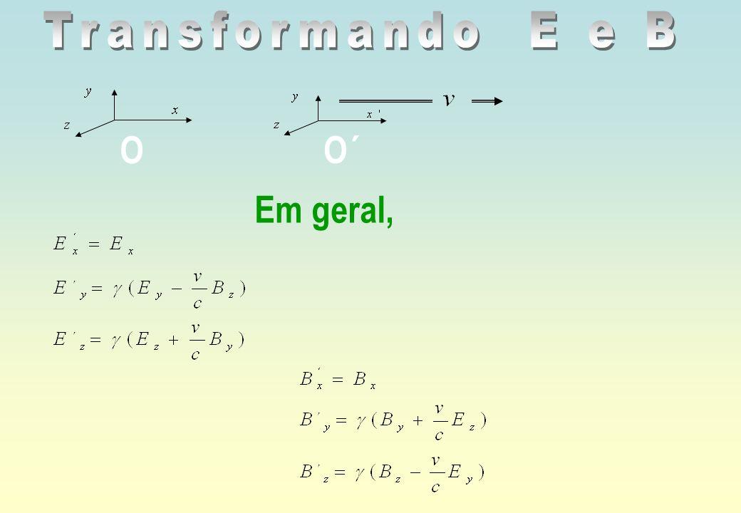 Transformando E e B O O´ Em geral,