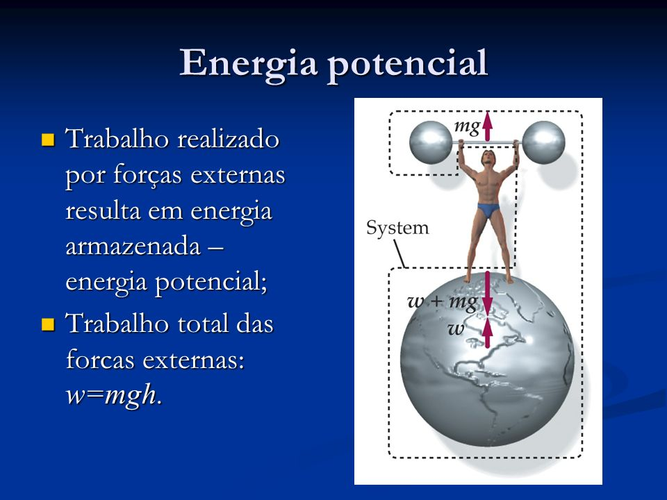 Energia potencial Trabalho realizado por forças externas resulta em energia armazenada – energia potencial;