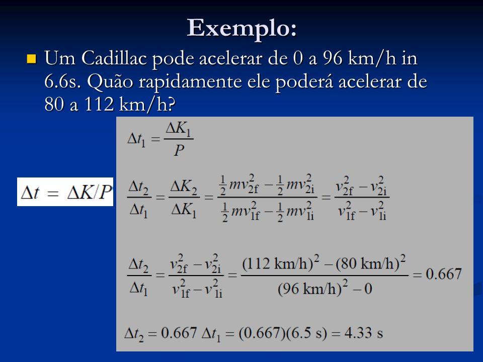 Exemplo: Um Cadillac pode acelerar de 0 a 96 km/h in 6.6s.
