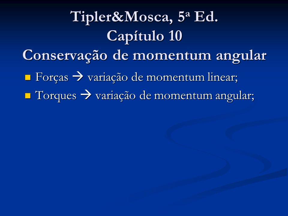 Tipler&Mosca, 5a Ed. Capítulo 10 Conservação de momentum angular