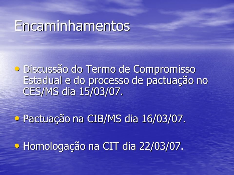 EncaminhamentosDiscussão do Termo de Compromisso Estadual e do processo de pactuação no CES/MS dia 15/03/07.