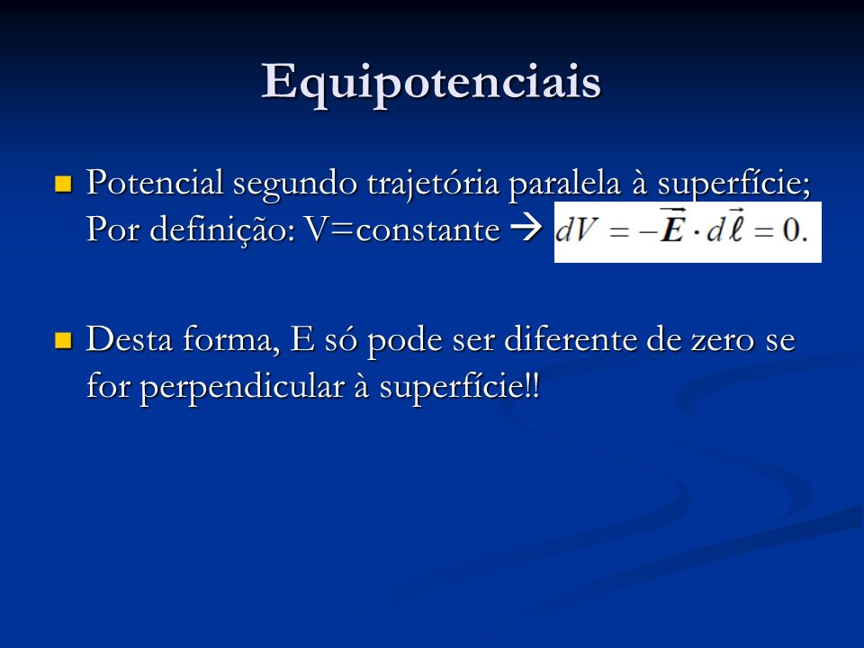 Equipotenciais Potencial segundo trajetória paralela à superfície; Por definição: V=constante 