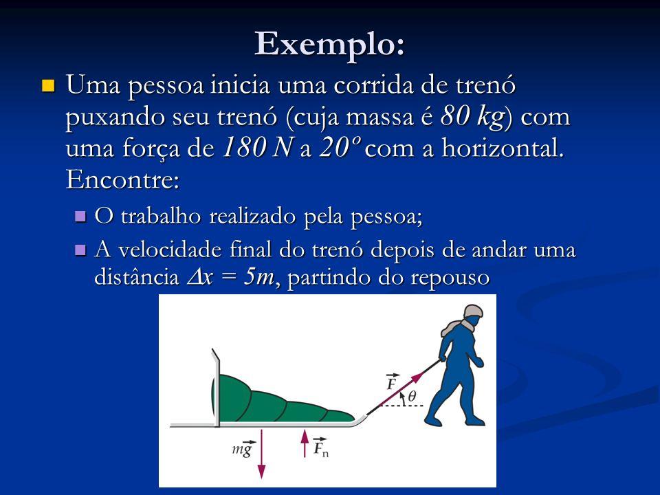 Exemplo: Uma pessoa inicia uma corrida de trenó puxando seu trenó (cuja massa é 80 kg) com uma força de 180 N a 20º com a horizontal. Encontre: