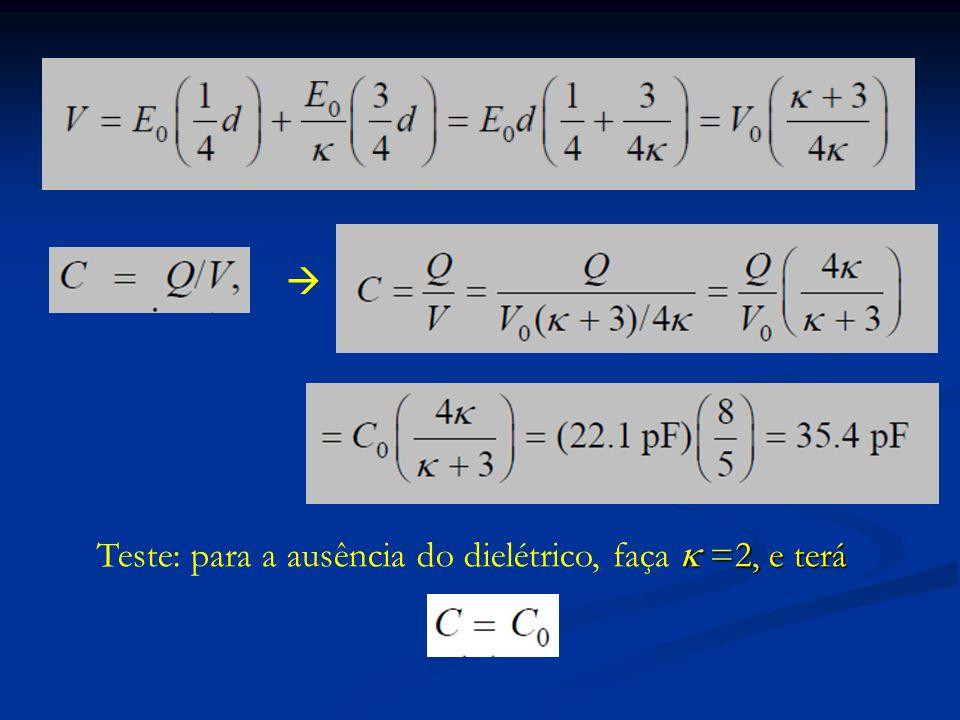  Teste: para a ausência do dielétrico, faça  =2, e terá