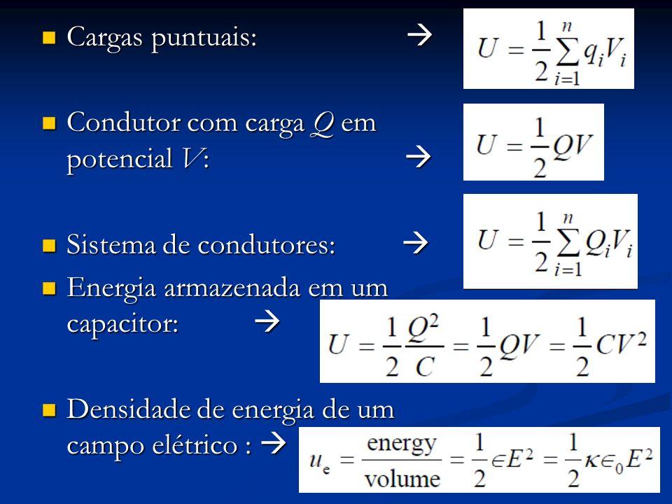 Cargas puntuais:  Condutor com carga Q em potencial V: 
