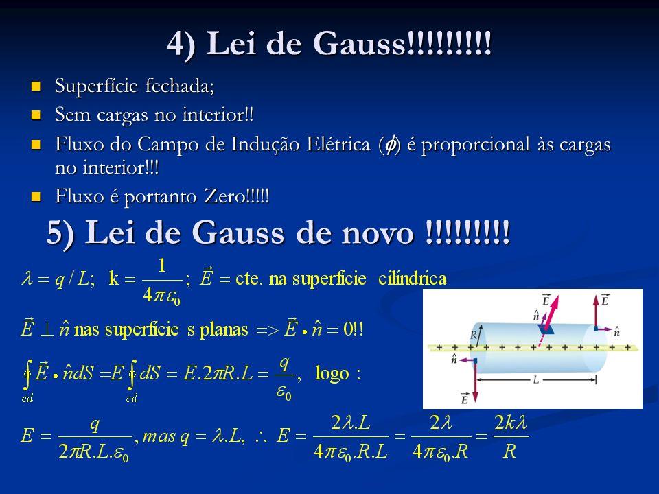 4) Lei de Gauss!!!!!!!!! 5) Lei de Gauss de novo !!!!!!!!!