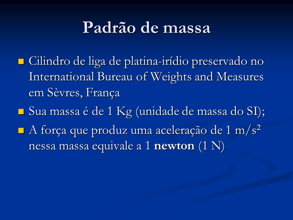 Padrão de massaCilindro de liga de platina-irídio preservado no International Bureau of Weights and Measures em Sèvres, França.