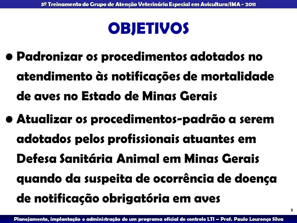 OBJETIVOS Padronizar os procedimentos adotados no atendimento às notificações de mortalidade de aves no Estado de Minas Gerais.