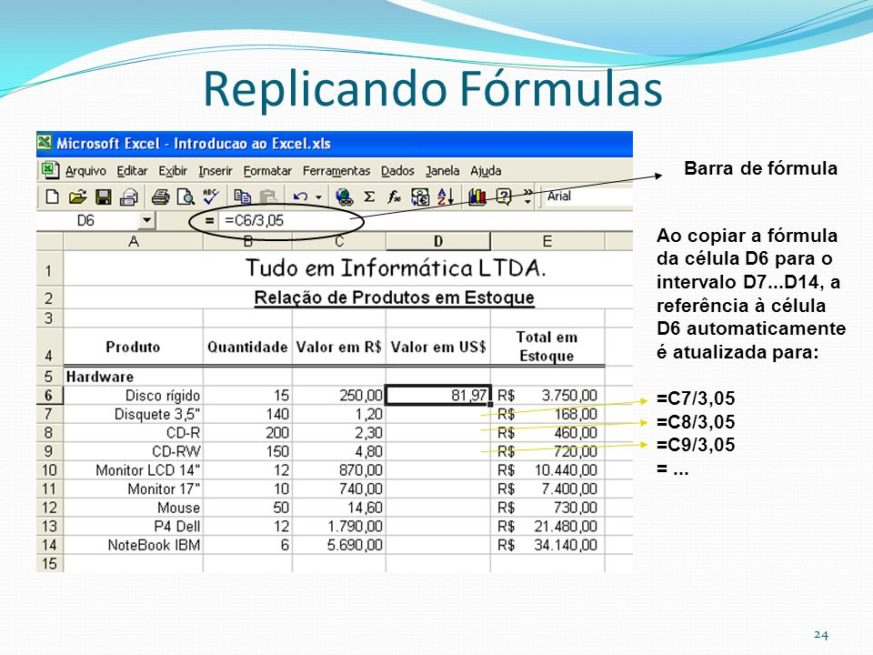 Replicando Fórmulas Barra de fórmula Ao copiar a fórmula