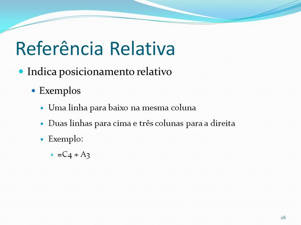 Referência Relativa Indica posicionamento relativo Exemplos