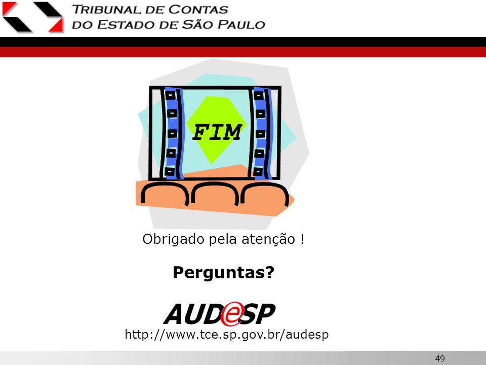 FIM Obrigado pela atenção ! Perguntas http://www.tce.sp.gov.br/audesp