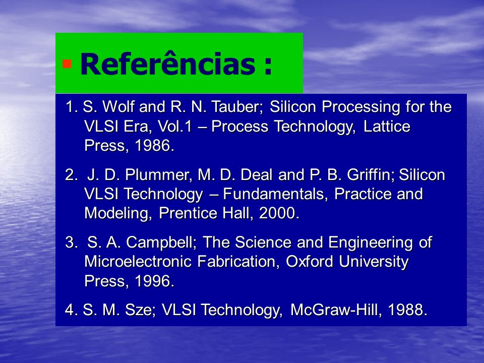 Referências :1. S. Wolf and R. N. Tauber; Silicon Processing for the VLSI Era, Vol.1 – Process Technology, Lattice Press, 1986.