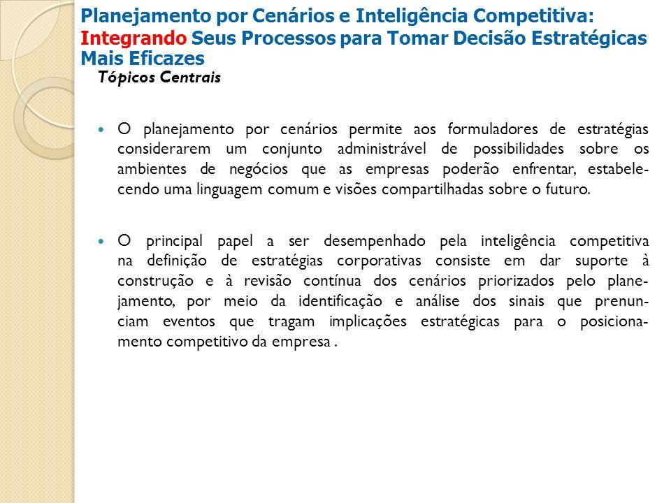 Planejamento por Cenários e Inteligência Competitiva: Integrando Seus Processos para Tomar Decisão Estratégicas Mais Eficazes