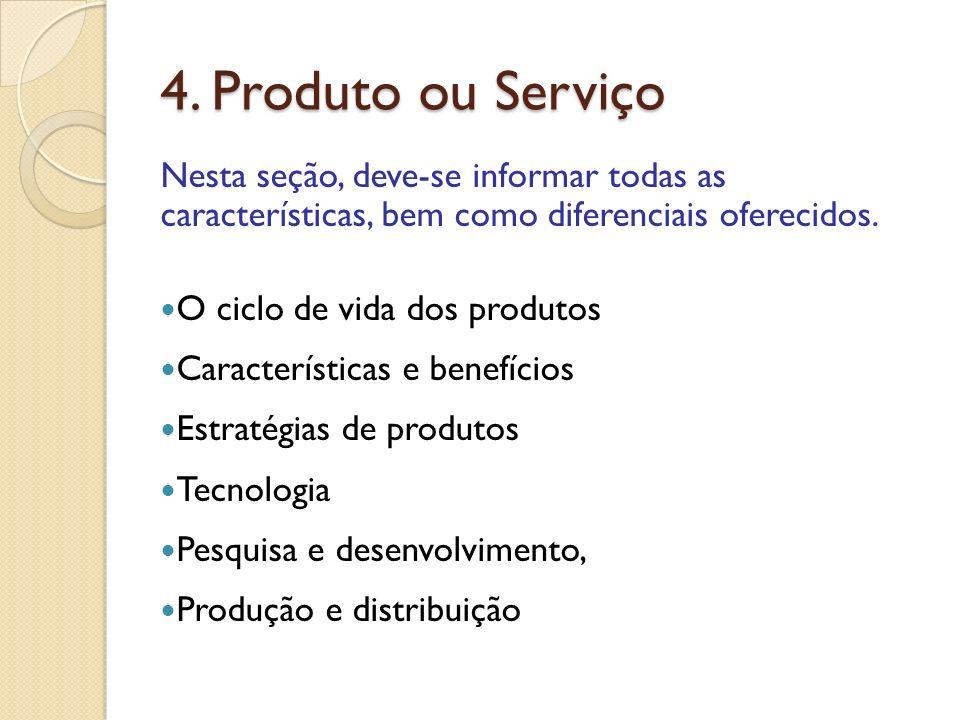 4. Produto ou Serviço Nesta seção, deve-se informar todas as características, bem como diferenciais oferecidos.