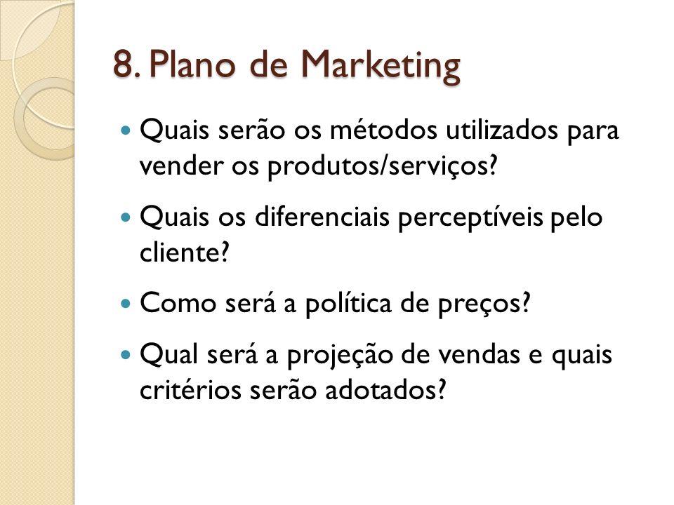 8. Plano de Marketing Quais serão os métodos utilizados para vender os produtos/serviços Quais os diferenciais perceptíveis pelo cliente