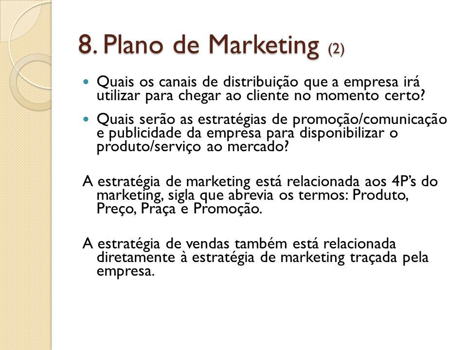 8. Plano de Marketing (2) Quais os canais de distribuição que a empresa irá utilizar para chegar ao cliente no momento certo
