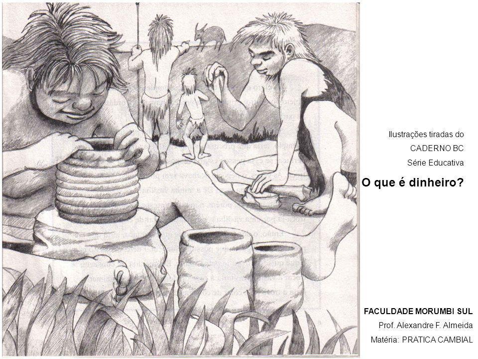 O que é dinheiro Ilustrações tiradas do CADERNO BC Série Educativa