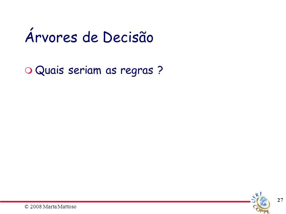 Árvores de Decisão Quais seriam as regras © 2008 Marta Mattoso ECI