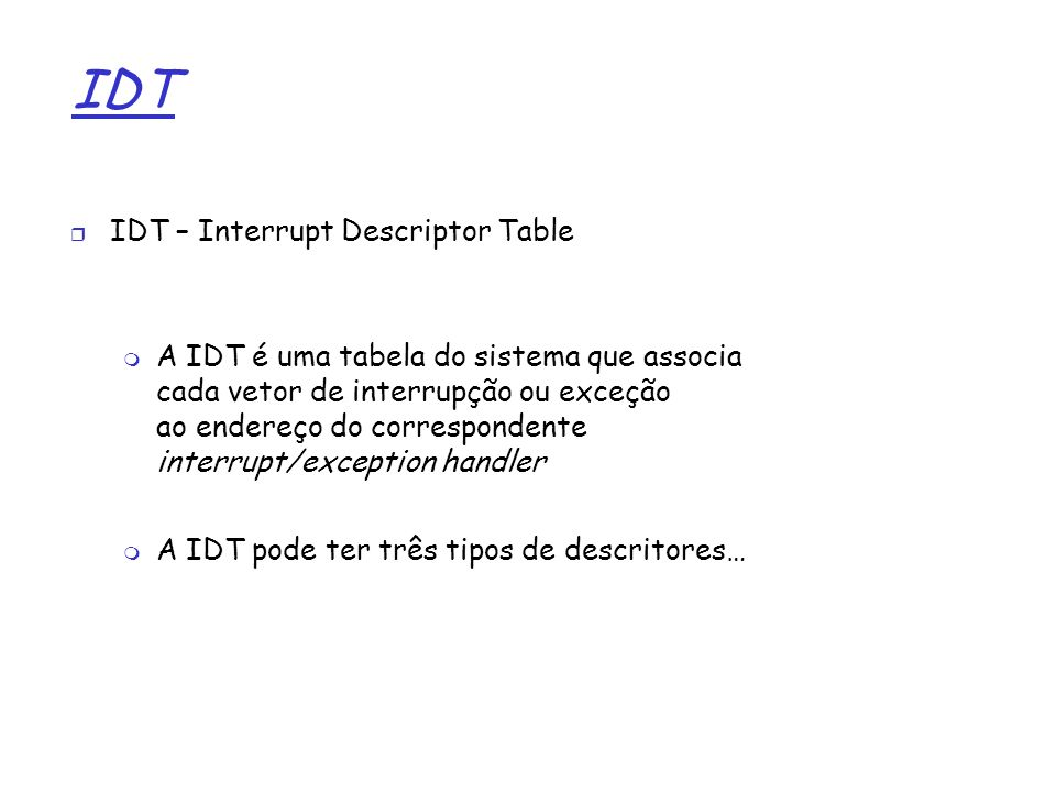 IDT IDT – Interrupt Descriptor Table