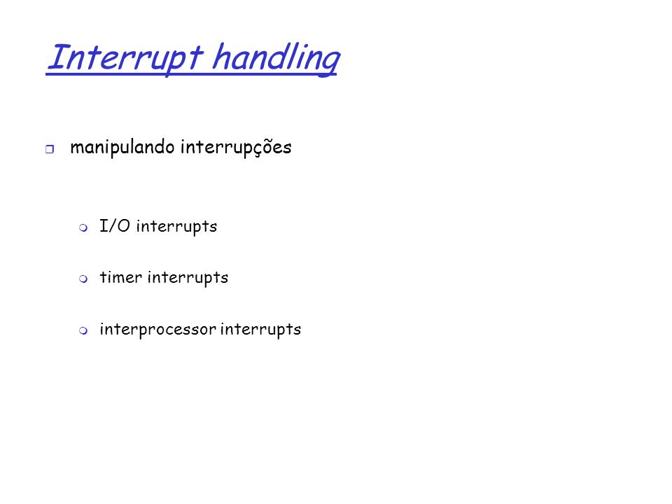 Interrupt handling manipulando interrupções I/O interrupts