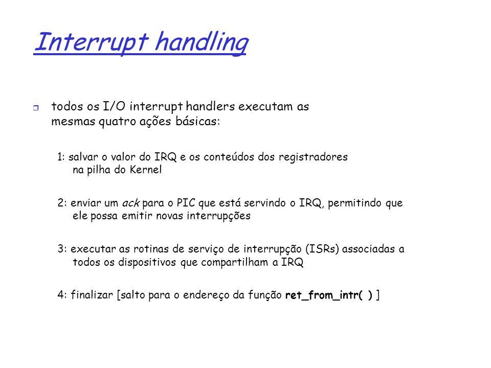 Interrupt handling todos os I/O interrupt handlers executam as mesmas quatro ações básicas: