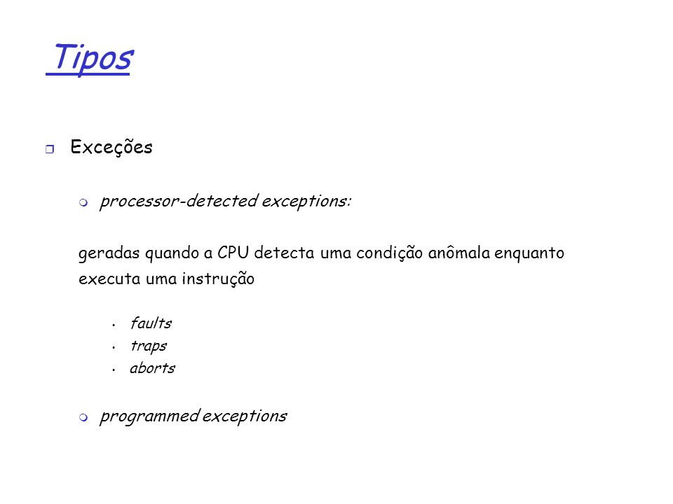 Tipos Exceções processor-detected exceptions: